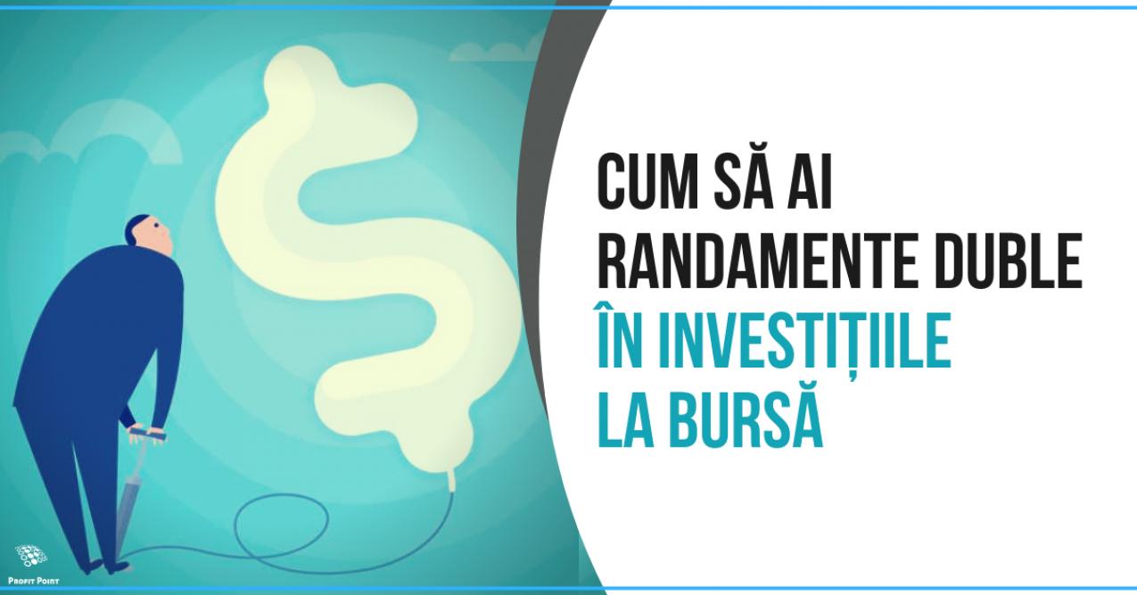 Cum să ai randamente duble în investițiile la bursă